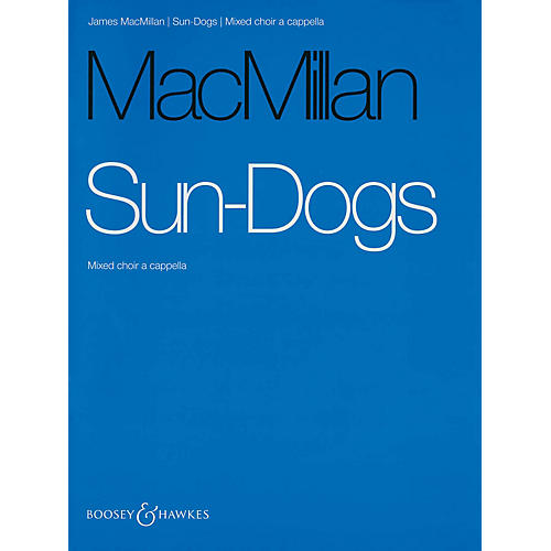 Boosey and Hawkes Sun-Dogs (Mixed Choir a cappella) SATB a cappella composed by James MacMillan-thumbnail
