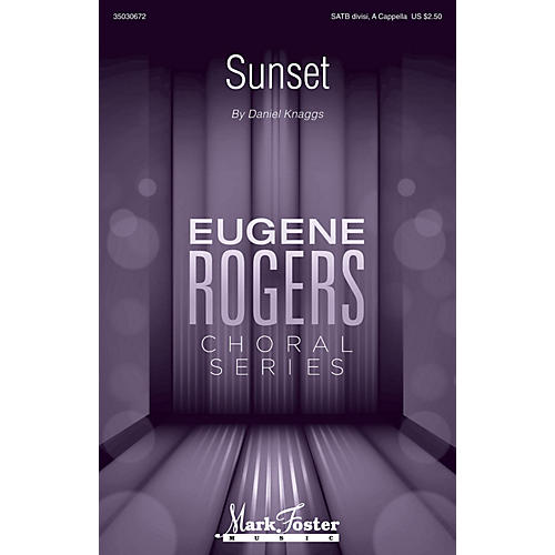 Mark Foster Sunset (Eugene Rogers Choral Series) SATB DV A Cappella composed by Daniel J. Knaggs-thumbnail