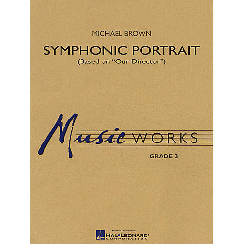 Hal Leonard Symphonic Portrait (based on Our Director) Concert Band Level 3 Composed by Michael Brown-thumbnail