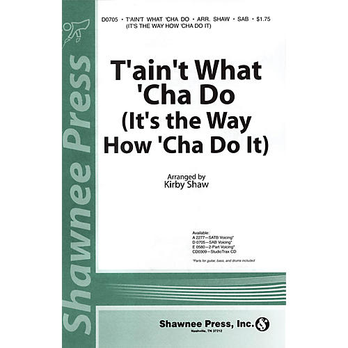 Shawnee Press T'ain't What 'Cha Do (It's the Way How 'Cha Do It) SATB Arranged by Kirby Shaw-thumbnail