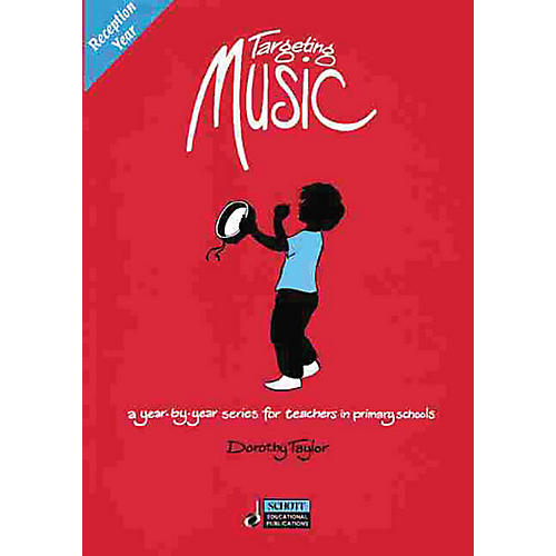 Schott Targeting Music (A Year-by-Year Series for Teachers in Primary Schools) Schott Series