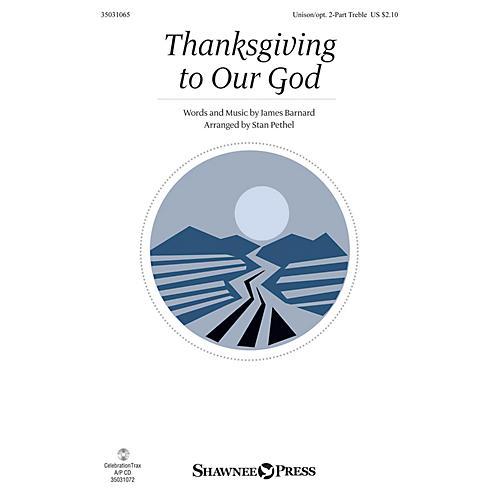 Shawnee Press Thanksgiving to Our God Unison/2-Part Treble arranged by Stan Pethel-thumbnail