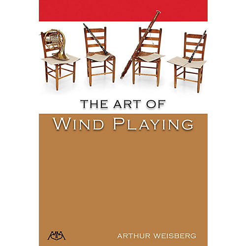 Meredith Music The Art of Wind Playing Meredith Music Resource Series Written by Arthur Weisberg