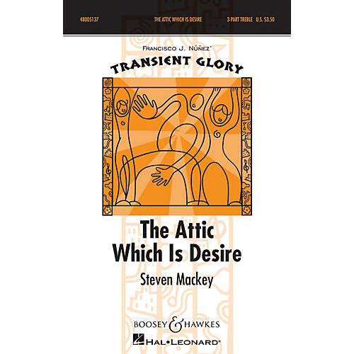 Boosey and Hawkes The Attic Which is Desire (Transient Glory Series) SSA DIVISI composed by Steven Mackey-thumbnail