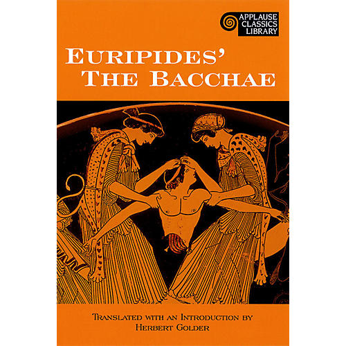 Applause Books The Bacchae Applause Books Series Softcover Written by Euripides