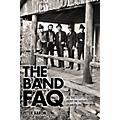 Backbeat Books The Band FAQ (All That's Left to Know About the Fathers of Americana) FAQ Series Softcover by Peter Aaron-thumbnail