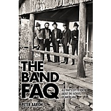 Backbeat Books The Band FAQ (All That's Left to Know About the Fathers of Americana) FAQ Series Softcover by Peter Aaron