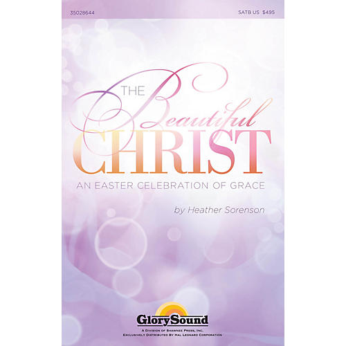 Shawnee Press The Beautiful Christ (An Easter Celebration of Grace  Preview Pack) Preview Pak by Heather Sorenson