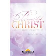 Shawnee Press The Beautiful Christ (An Easter Celebration of Grace  RehearsalTrax CDs) REHEARSAL TX by Heather Sorenson