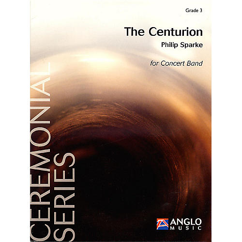 Anglo Music Press The Centurion (Grade 3 - Score Only) Concert Band Level 3 Composed by Philip Sparke-thumbnail