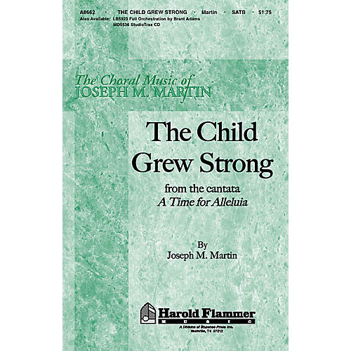 Shawnee Press The Child Grew Strong (from A Time for Alleluia) SATB composed by Joseph M. Martin