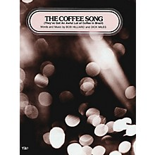 TRO ESSEX Music Group The Coffee Song (They've Got an Awful Lot of Coffee in Brazil) Richmond Music ¯ Sheet Music Series