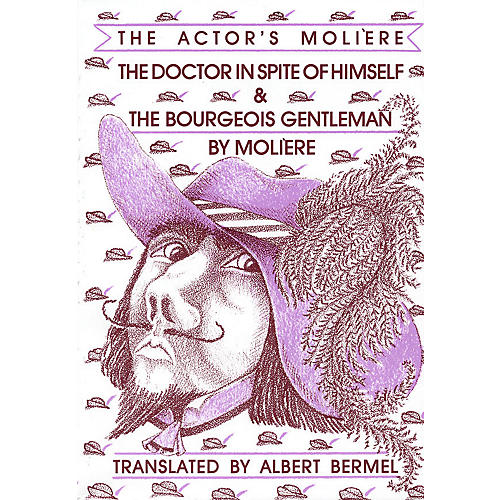 Applause Books The Doctor in Spite of Himself & The Bourgeois Gentleman Applause Books Series Softcover by Moliere