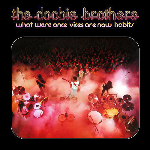 Alliance The Doobie Brothers - What Were Once Vices Are Now Habits