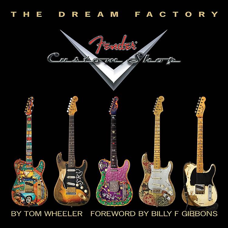 Hal LeonardThe Dream Factory: The Fender Custom Shop