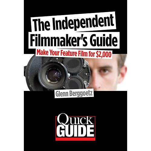 Limelight Editions The Independent Filmmaker's Guide Quick Guide Series Softcover Written by Glenn Berggoetz-thumbnail