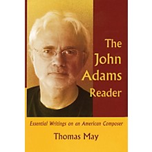 Amadeus Press The John Adams Reader (Essential Writings on an American Composer) Amadeus Series Hardcover by Thomas May