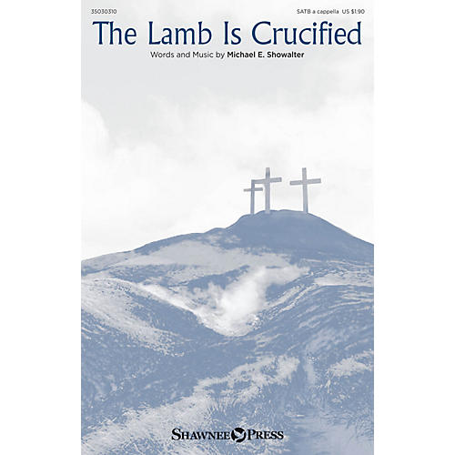 Shawnee Press The Lamb Is Crucified SATB a cappella composed by Michael E. Showalter
