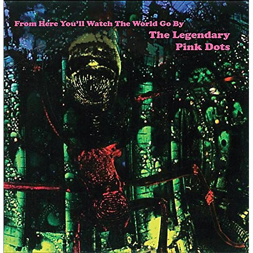 Alliance The Legendary Pink Dots - From Here You'll Watch The World Go By