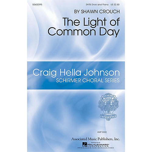 G. Schirmer The Light of Common Day (Craig Hella Johnson Choral Series) SATB composed by Shawn Crouch