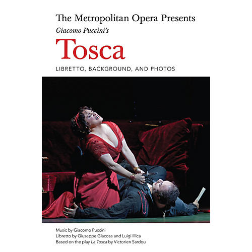 Amadeus Press The Metropolitan Opera Presents: Giacomo Puccini's Tosca Amadeus Series Softcover Written by Luigi Illica-thumbnail
