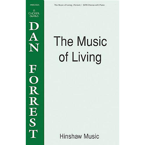 Hinshaw Music The Music of Living SATB composed by Dan Forrest