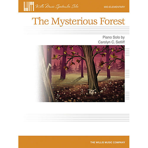Willis Music The Mysterious Forest (Mid-Elem Level) Willis Series by Carolyn C. Setliff