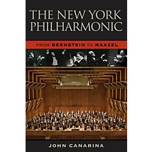Amadeus Press The New York Philharmonic (From Bernstein to Maazel) Amadeus Series Hardcover Written by John Canarina