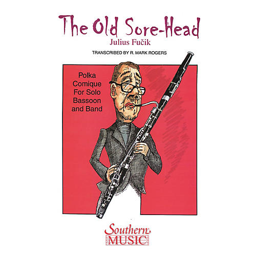 Southern The Old Sore-Head (Der Alte Brummbar) (with Bassoon Solo) Concert Band Level 4 Arranged by R. Mark Rogers