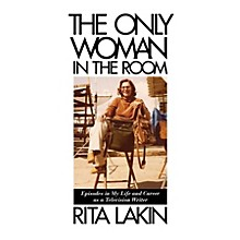 Applause Books The Only Woman in the Room Applause Books Series Hardcover Written by Rita Lakin