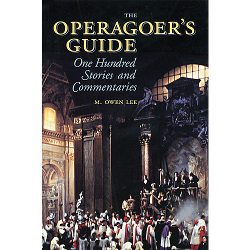 Amadeus Press The Operagoer's Guide (One Hundred Stories and Commentaries) Amadeus Series Softcover by M. Owen Lee-thumbnail