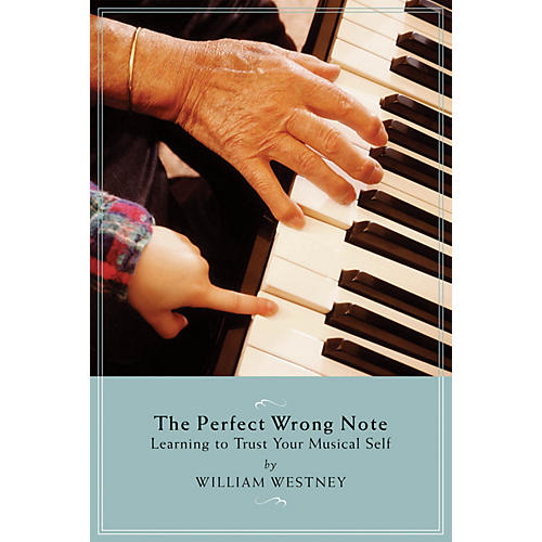 Amadeus Press The Perfect Wrong Note (Learning to Trust Your Musical Self) Amadeus Series Softcover by William Westney-thumbnail