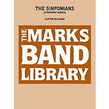Edward B. Marks Music Company The Sinfonians (Symphonic March) Concert Band Level 4-6 Composed by Clifton Williams