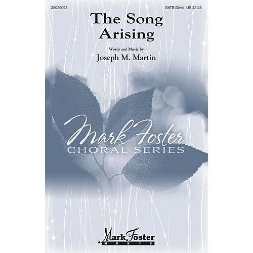 Mark Foster The Song Arising SATB Divisi composed by Joseph M. Martin