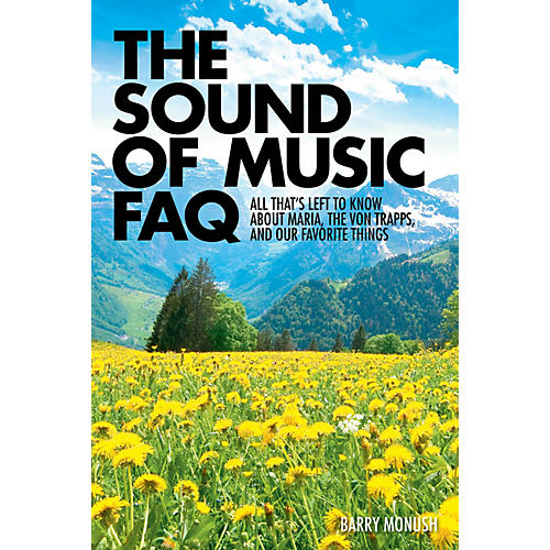 Applause Books The Sound of Music FAQ FAQ Series Softcover Written by Barry Monush