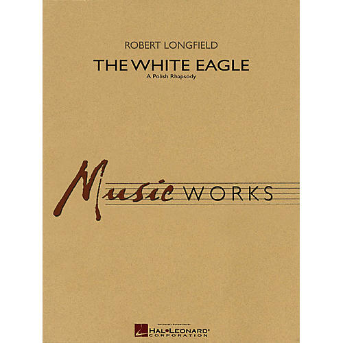 Hal Leonard The White Eagle (A Polish Rhapsody) Concert Band Level 4 Composed by Robert Longfield