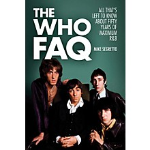 Hal Leonard The Who FAQ - All That's Left To Know About Fifty Years Of Maximum R&B