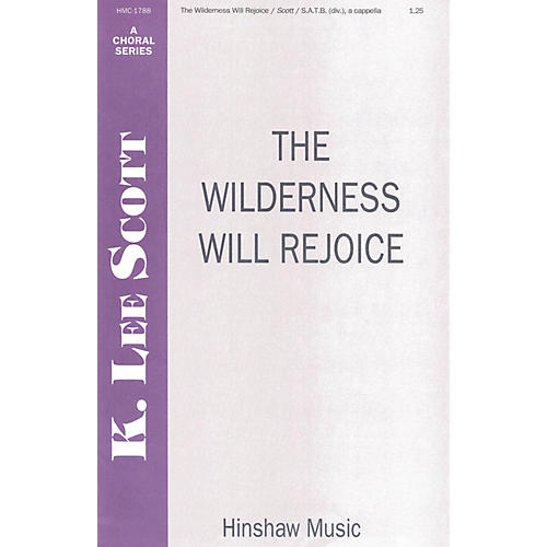 Hinshaw Music The Wilderness Will Rejoice SSAATTBB composed by K. Lee Scott