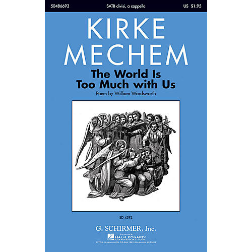 G. Schirmer The World Is too Much with Us SATB DV A Cappella composed by Kirke Mechem