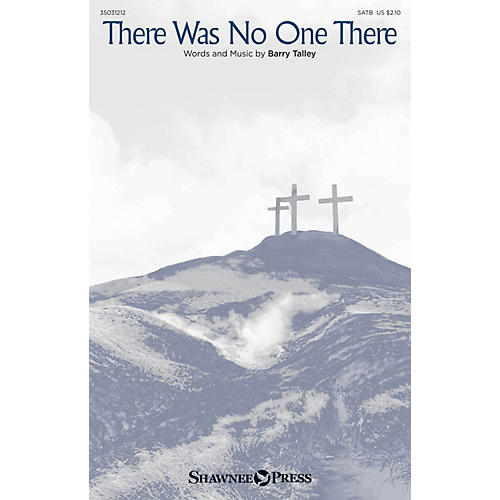 Shawnee Press There Was No One There SATB composed by Barry Talley