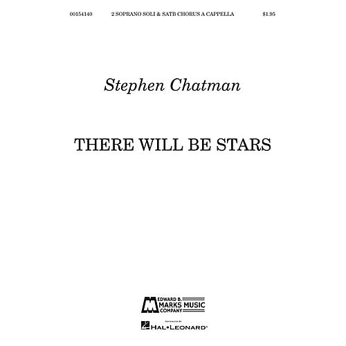 Edward B. Marks Music Company There Will Be Stars (for 2 Soprano soli and SATB Chorus a cappella) SATB a cappella by Stephen Chatman