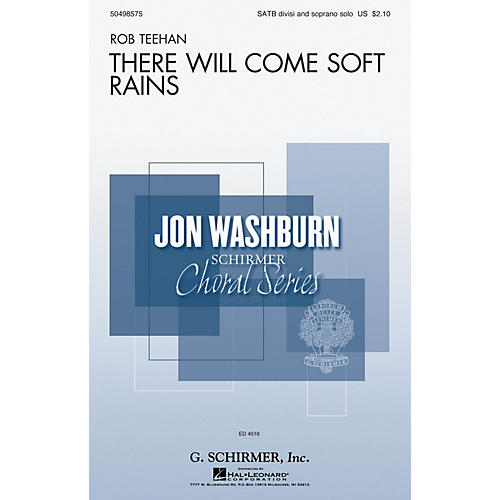 G. Schirmer There Will Come Soft Rains (Jon Washburn Choral Series) SATB Divisi composed by Rob Teehan