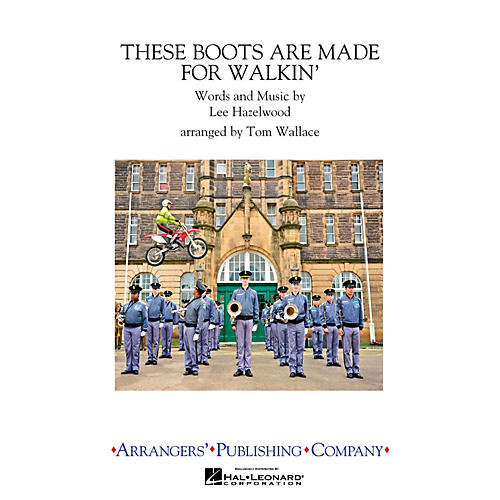 Arrangers These Boots Are Made for Walkin' Marching Band by Nancy Sinatra Arranged by Tom Wallace-thumbnail