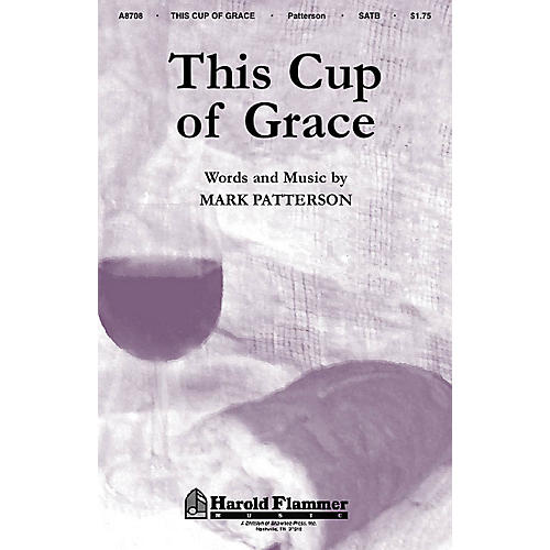 Shawnee Press This Cup of Grace SATB composed by Mark Patterson
