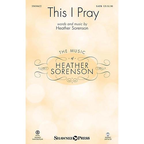 Shawnee Press This I Pray SATB composed by Heather Sorenson