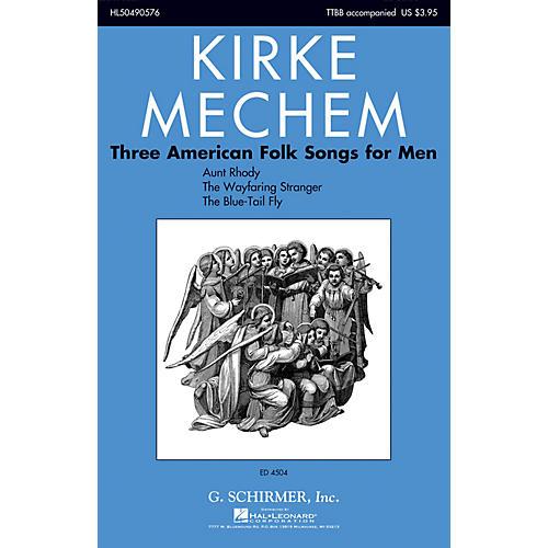 G. Schirmer Three American Folk Songs for Men TTBB arranged by Kirke Mechem