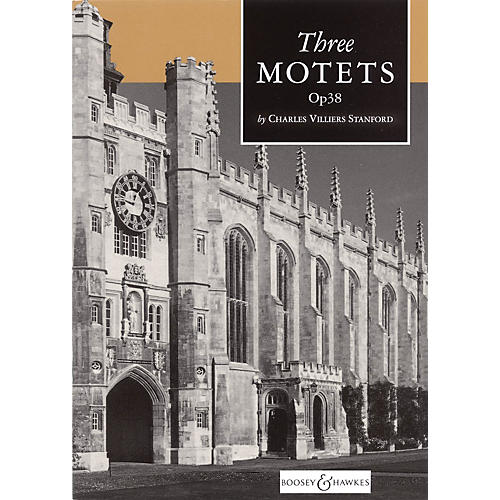 Boosey and Hawkes Three Motets, Op. 38 SATB DV A Cappella composed by Charles Villiers Stanford