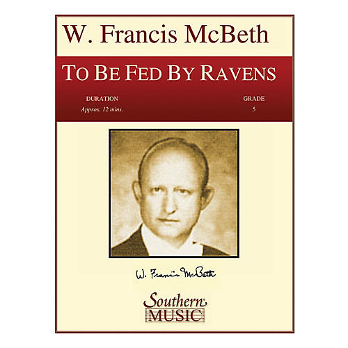 Southern To Be Fed by Ravens (Band/Concert Band Music) Concert Band Level 5 Composed by W. Francis McBeth