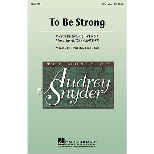 Hal Leonard To Be Strong (3-Part Mixed) 3-Part Mixed composed by Audrey Snyder