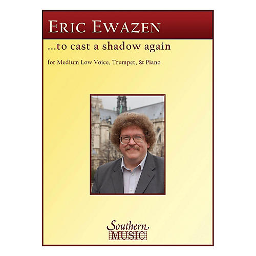 Southern To Cast a Shadow Again (Medium Low Voice, Trumpet and Piano) Southern Music Series by Eric Ewazen